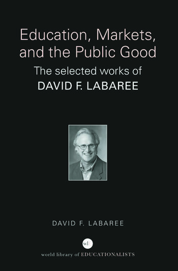 Education, Markets, and the Public Good The Selected Works of David F. Labaree book cover