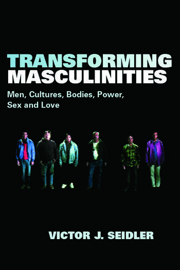 Transforming Masculinities Men, Cultures, Bodies, Power, Sex and Love book cover
