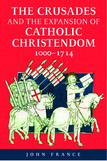 The Crusades and the Expansion of Catholic Christendom, 1000-1714 book cover