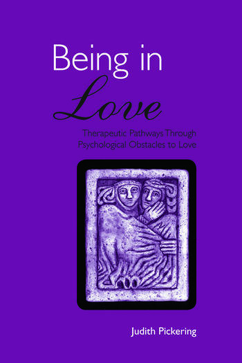 Being in Love Therapeutic Pathways Through Psychological Obstacles to Love book cover