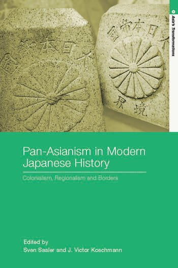 Pan-Asianism in Modern Japanese History Colonialism, Regionalism and Borders book cover