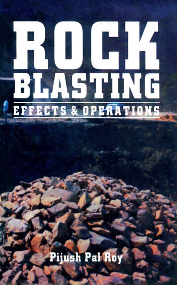 Rock Blasting Safety : Rock blasting effects and operations crc press book