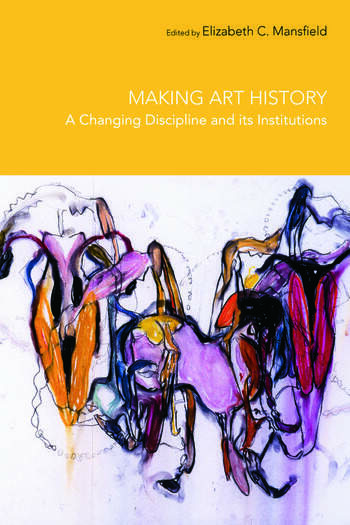 Making Art History A Changing Discipline and its Institutions book cover