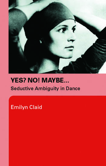 Yes? No! Maybe… Seductive Ambiguity in Dance book cover