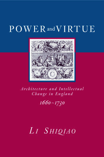 Power and Virtue Architecture and Intellectual Change in England 1660–1730 book cover