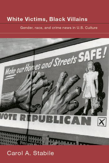 White Victims, Black Villains Gender, Race, and Crime News in US Culture book cover