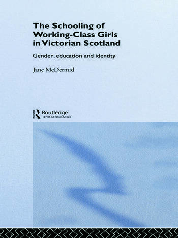 The Schooling of Working-Class Girls in Victorian Scotland Gender, Education and Identity book cover