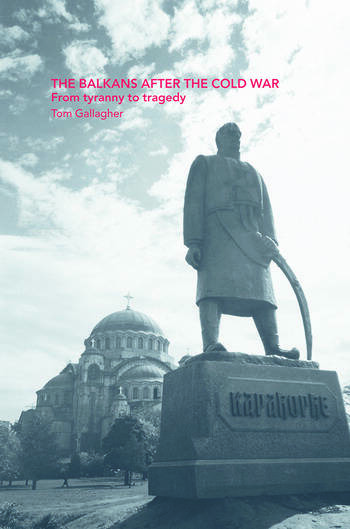 The Balkans After the Cold War From Tyranny to Tragedy book cover