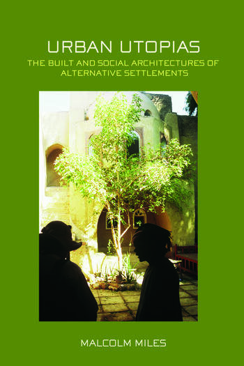 Urban Utopias The Built and Social Architectures of Alternative Settlements book cover