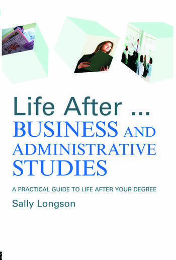 Life After...Business and Administrative Studies A practical guide to life after your degree book cover