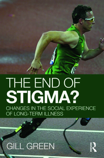 The End of Stigma? Changes in the Social Experience of Long-Term Illness book cover