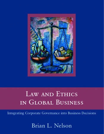Law and Ethics in Global Business How to Integrate Law and Ethics into Corporate Governance Around the World book cover