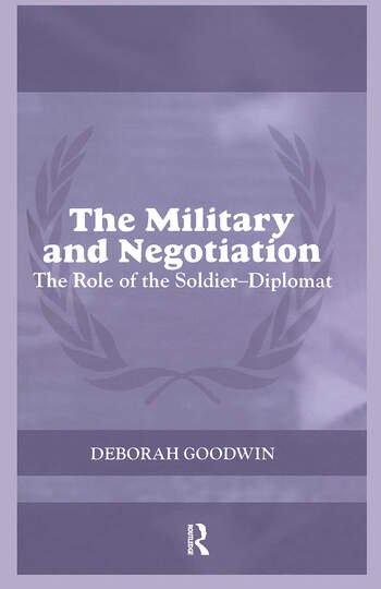 The Military and Negotiation The Role of the Soldier-Diplomat book cover