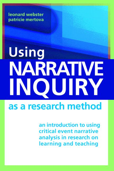 Using Narrative Inquiry as a Research Method An Introduction to Using Critical Event Narrative Analysis in Research on Learning and Teaching book cover