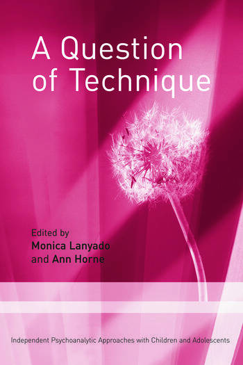 A Question of Technique Independent Psychoanalytic Approaches with Children and Adolescents book cover