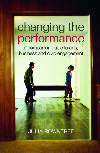 Changing the Performance A Companion Guide to Arts, Business and Civic Engagement book cover
