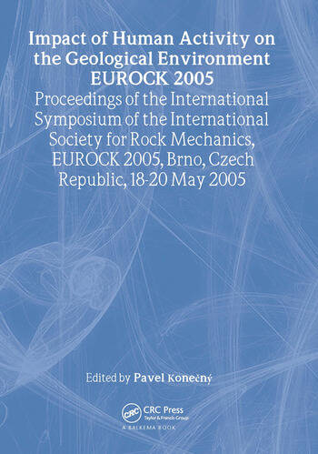 Impact of Human Activity on the Geological Environment EUROCK 2005 Proceedings of the International Symposium EUROCK 2005, 18-20 May 2005, Brno, Czech Republic book cover