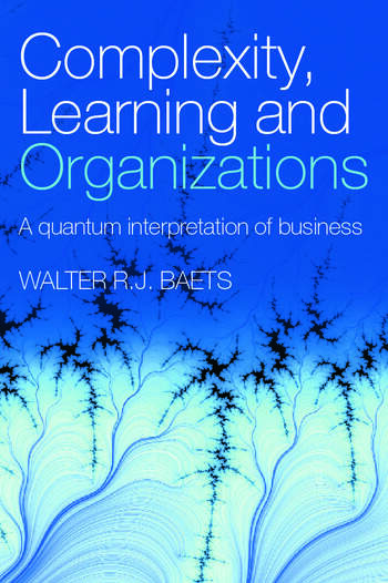 Complexity, Learning and Organizations A Quantum Interpretation of Business book cover