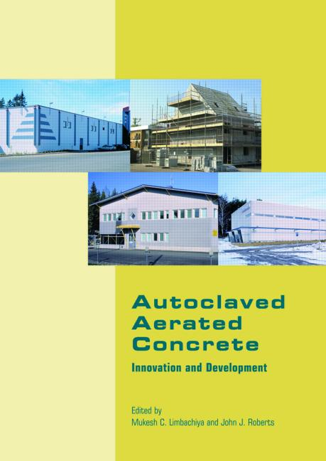 Autoclaved Aerated Concrete - Innovation and Development Proceedings of the 4th International Conference on Autoclaved Aerated Concrete, Kingston, UK, 8-9 September 2005 book cover