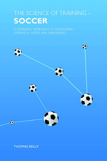 The Science of Training - Soccer A Scientific Approach to Developing Strength, Speed and Endurance book cover