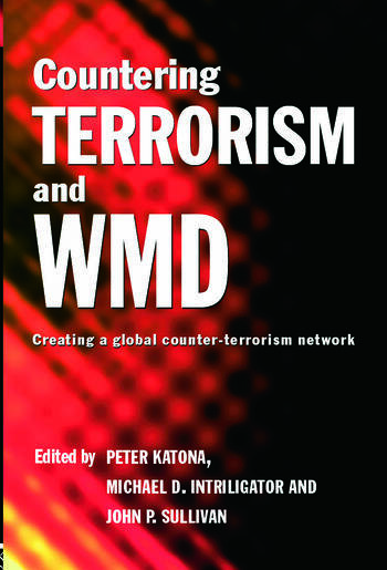 Countering Terrorism and WMD Creating a Global Counter-Terrorism Network book cover