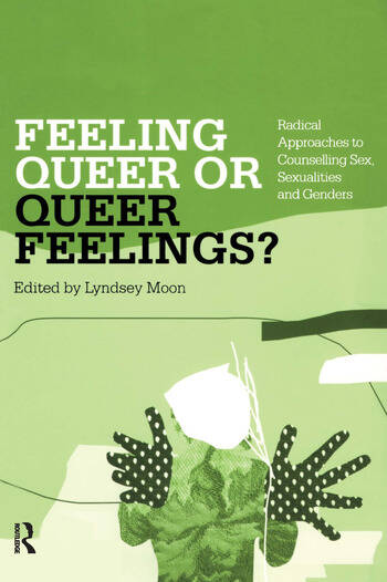 Feeling Queer or Queer Feelings? Radical Approaches to Counselling Sex, Sexualities and Genders book cover