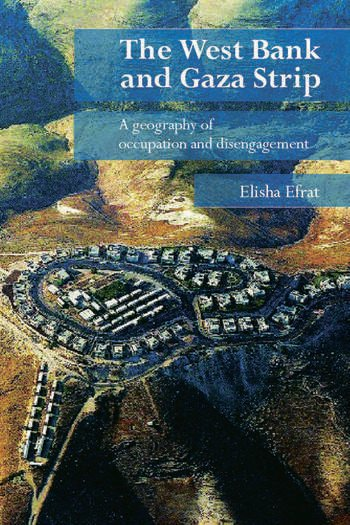The West Bank and Gaza Strip A Geography of Occupation and Disengagement book cover