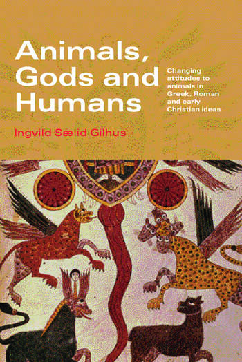 Animals, Gods and Humans Changing Attitudes to Animals in Greek, Roman and Early Christian Thought book cover
