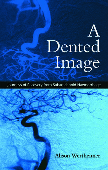 A Dented Image Journeys of Recovery from Subarachnoid Haemorrhage book cover