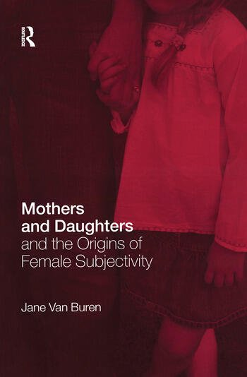 Mothers and Daughters and the Origins of Female Subjectivity book cover