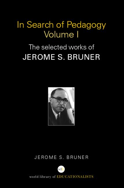 In Search of Pedagogy, Volumes I & II The Selected Works of Jerome S. Bruner, 1957-1978 & 1979-2006 book cover
