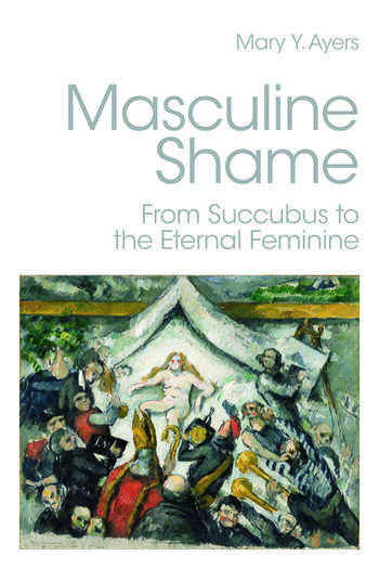 Masculine Shame From Succubus to the Eternal Feminine book cover