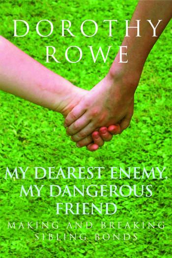 My Dearest Enemy, My Dangerous Friend Making and Breaking Sibling Bonds book cover
