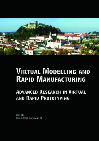 Virtual Modelling and Rapid Manufacturing Advanced Research in Virtual and Rapid Prototyping Proc. 2nd Int. Conf. on Advanced Research in Virtual and Rapid Prototyping, 28 Sep-1 Oct 2005, Leiria, Portugal book cover