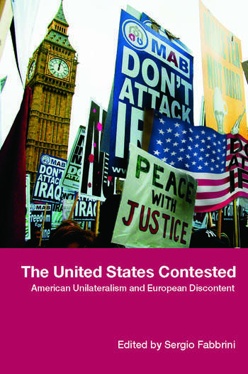 The United States Contested American Unilateralism and European Discontent book cover