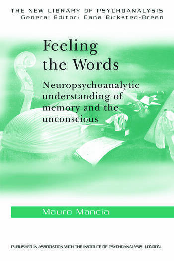 Feeling the Words Neuropsychoanalytic Understanding of Memory and the Unconscious book cover