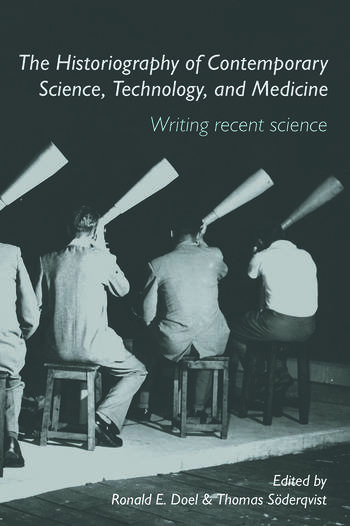 The Historiography of Contemporary Science, Technology, and Medicine Writing Recent Science book cover