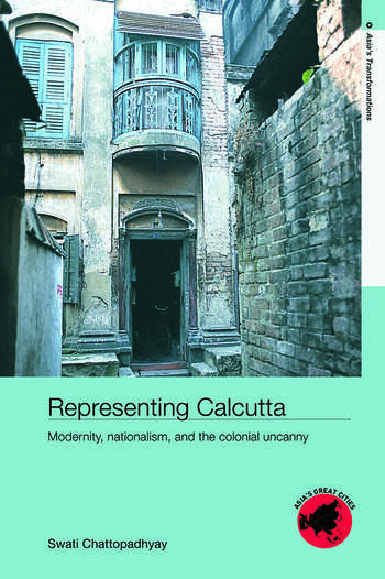 Representing Calcutta Modernity, Nationalism and the Colonial Uncanny book cover