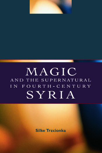Magic and the Supernatural in Fourth Century Syria book cover