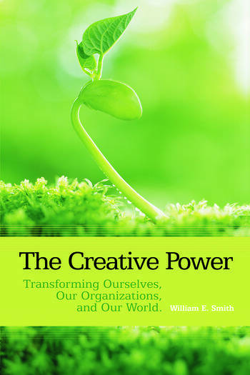 The Creative Power Transforming Ourselves, Our Organizations, and Our World book cover
