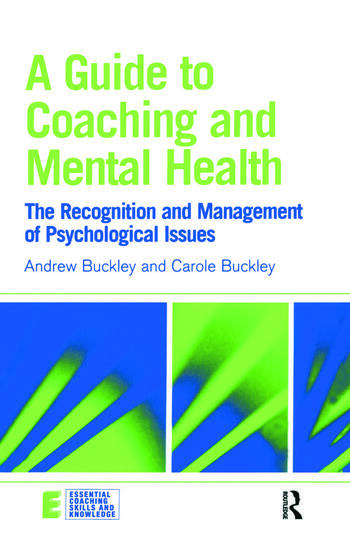 A Guide to Coaching and Mental Health The Recognition and Management of Psychological Issues book cover