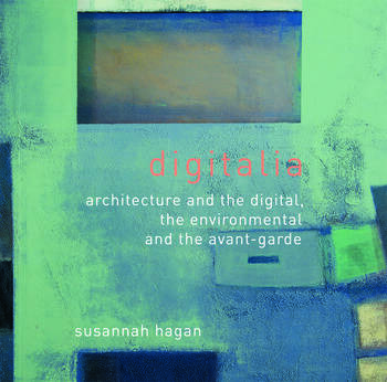 Digitalia Architecture and the Digital, the Environmental and the Avant-Garde book cover