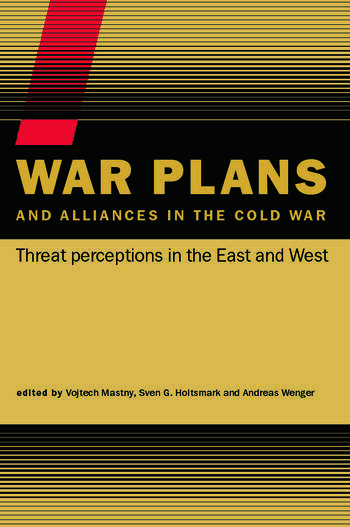 War Plans and Alliances in the Cold War Threat Perceptions in the East and West book cover