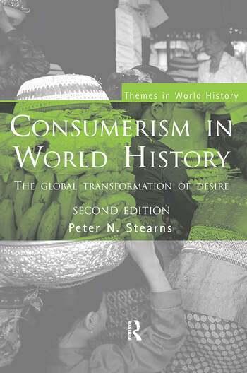 Consumerism in World History The Global Transformation of Desire book cover