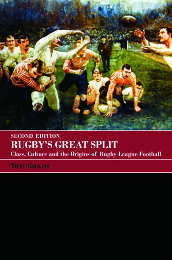 Rugby's Great Split Class, Culture and the Origins of Rugby League Football book cover