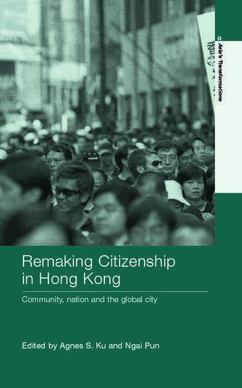 Remaking Citizenship in Hong Kong Community, nation and the global city book cover
