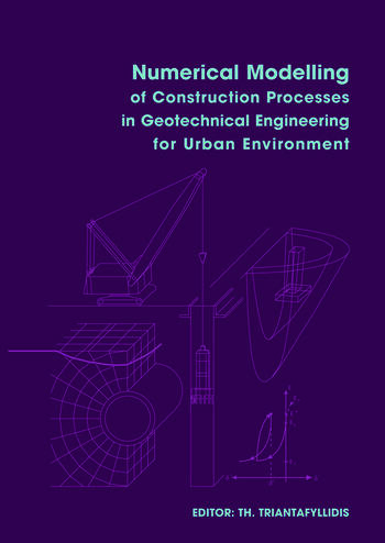 Numerical Modelling of Construction Processes in Geotechnical Engineering for Urban Environment Proceedings of the International Conference on Numerical Simulation of Construction Processes in Geotechnical Engineering for Urban Environment, 23-24 March 2006, Bochum, Germany book cover