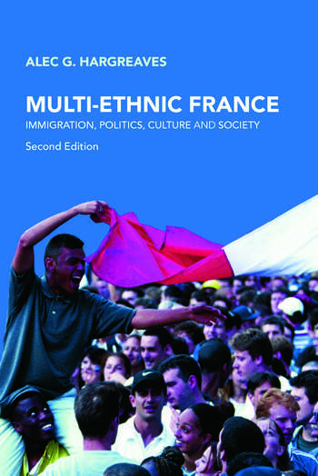 Multi-Ethnic France Immigration, Politics, Culture and Society book cover