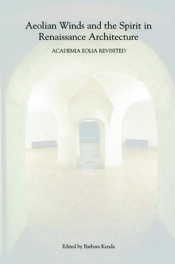 Aeolian Winds and the Spirit in Renaissance Architecture Academia Eolia Revisited book cover