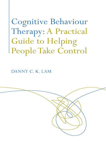Cognitive Behaviour Therapy: A Practical Guide to Helping People Take Control book cover